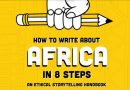How To Write About Africa: New Handbook Provides Eight Steps For Development Community To Share Their Work On Africa More Ethically.